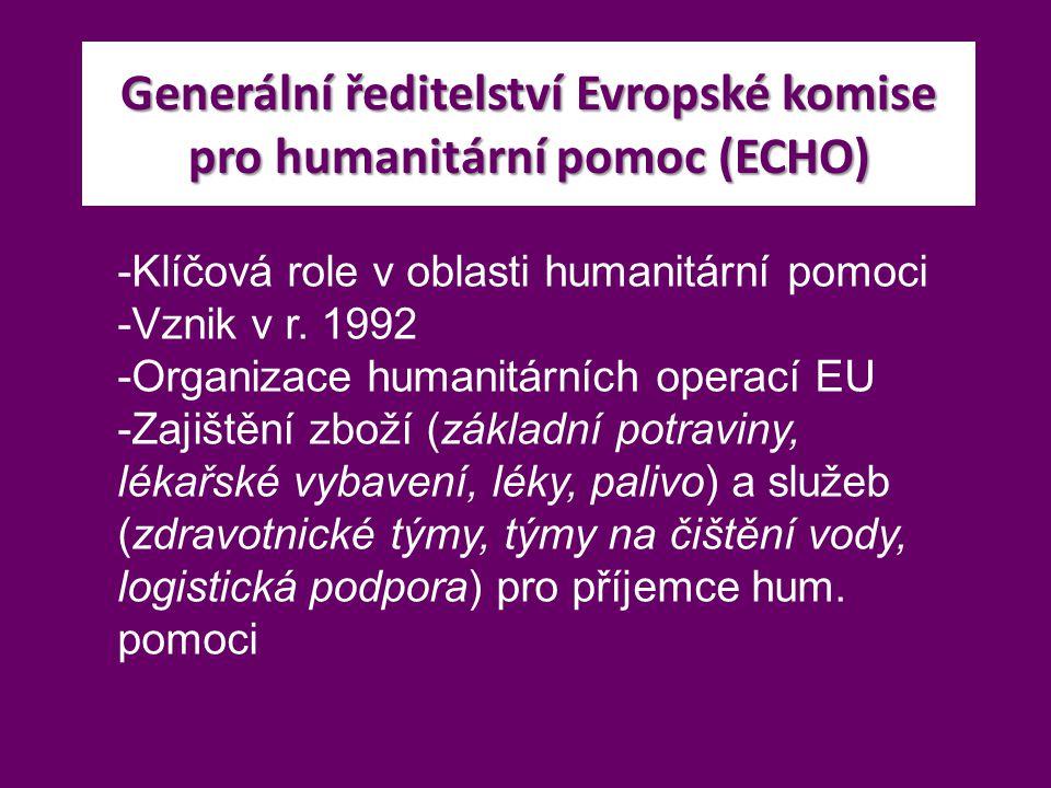Generální ředitelství Evropské komise pro humanitární pomoc (ECHO) -Klíčová role v oblasti humanitární pomoci -Vznik v r. 1992 -Organizace humanitární
