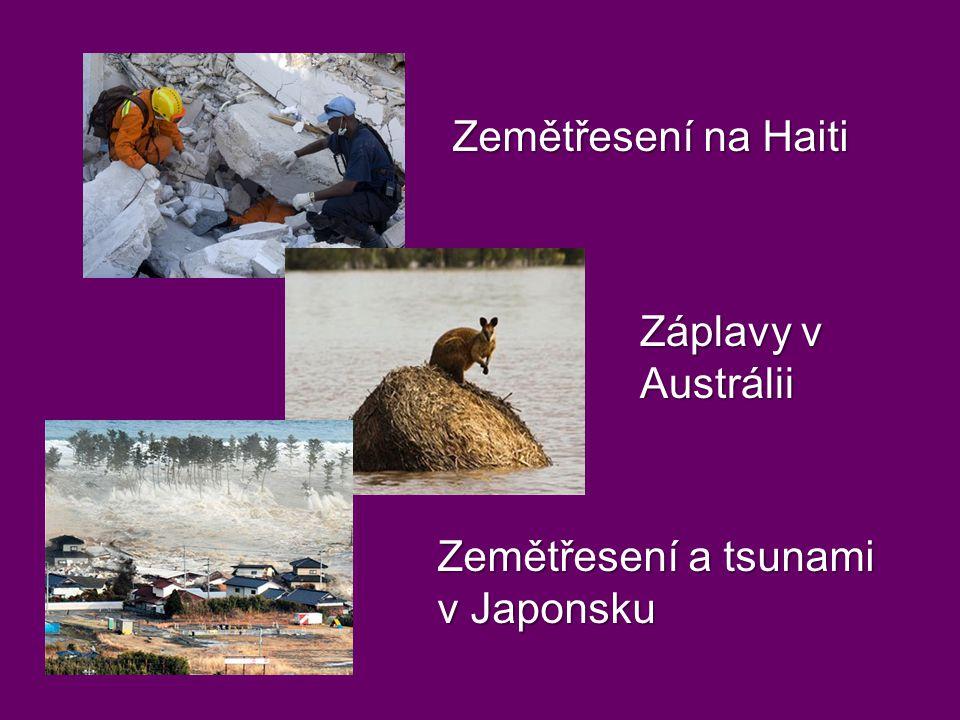 Zemětřesení na Haiti Záplavy v Austrálii Zemětřesení a tsunami v Japonsku
