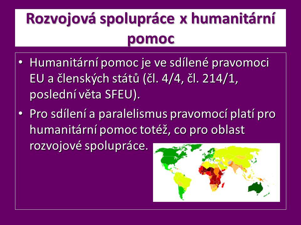 Rozvojová spolupráce x humanitární pomoc Humanitární pomoc je ve sdílené pravomoci EU a členských států (čl. 4/4, čl. 214/1, poslední věta SFEU). Huma