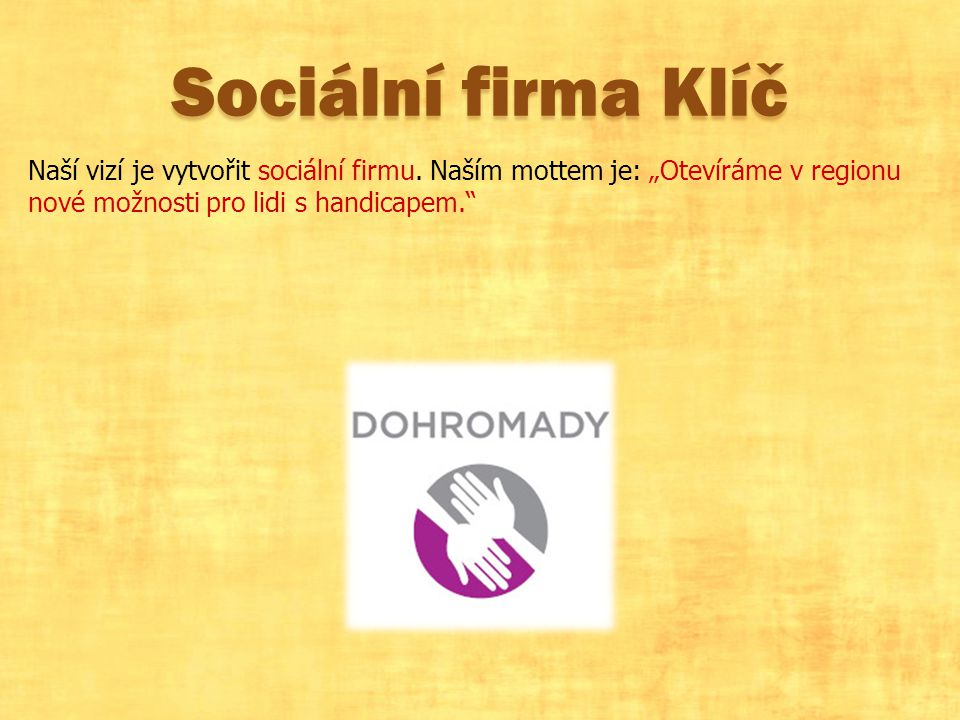 Sociální firma Klíč Naší vizí je vytvořit sociální firmu.