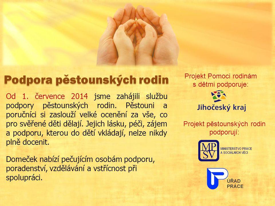 Podpora pěstounských rodin Od 1.července 2014 jsme zahájili službu podpory pěstounských rodin.