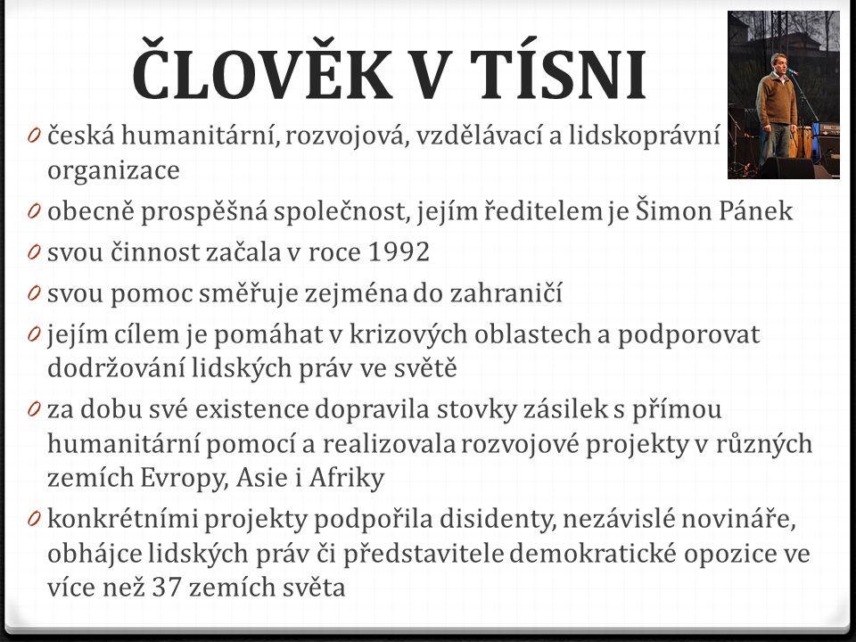 ČLOVĚK V TÍSNI 0 česká humanitární, rozvojová, vzdělávací a lidskoprávní organizace 0 obecně prospěšná společnost, jejím ředitelem je Šimon Pánek 0 sv