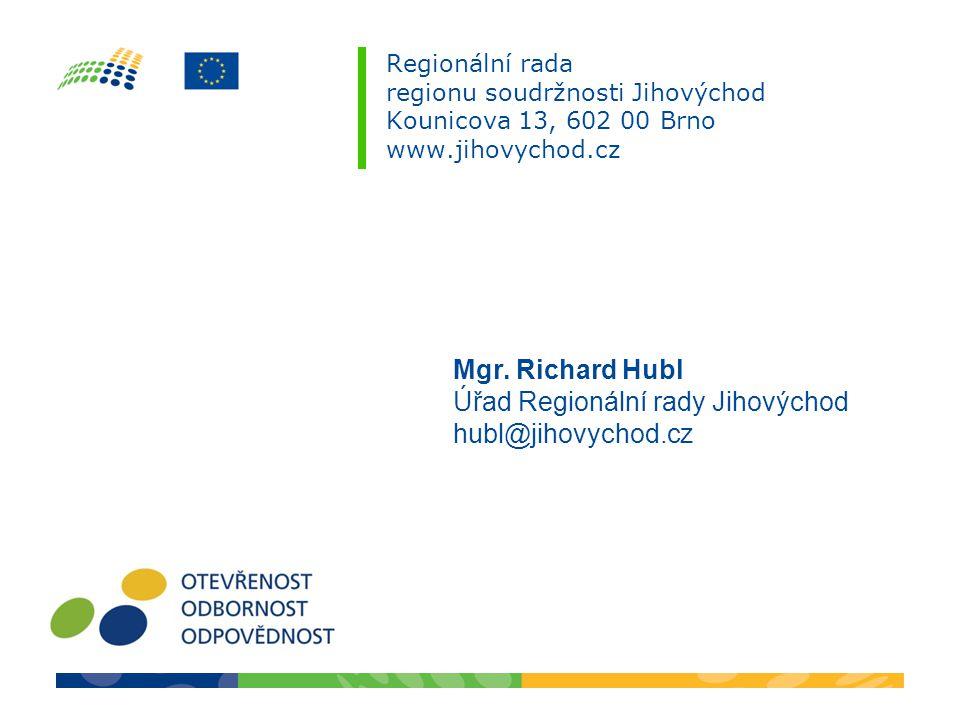 Regionální rada regionu soudržnosti Jihovýchod Kounicova 13, 602 00 Brno www.jihovychod.cz Mgr. Richard Hubl Úřad Regionální rady Jihovýchod hubl@jiho