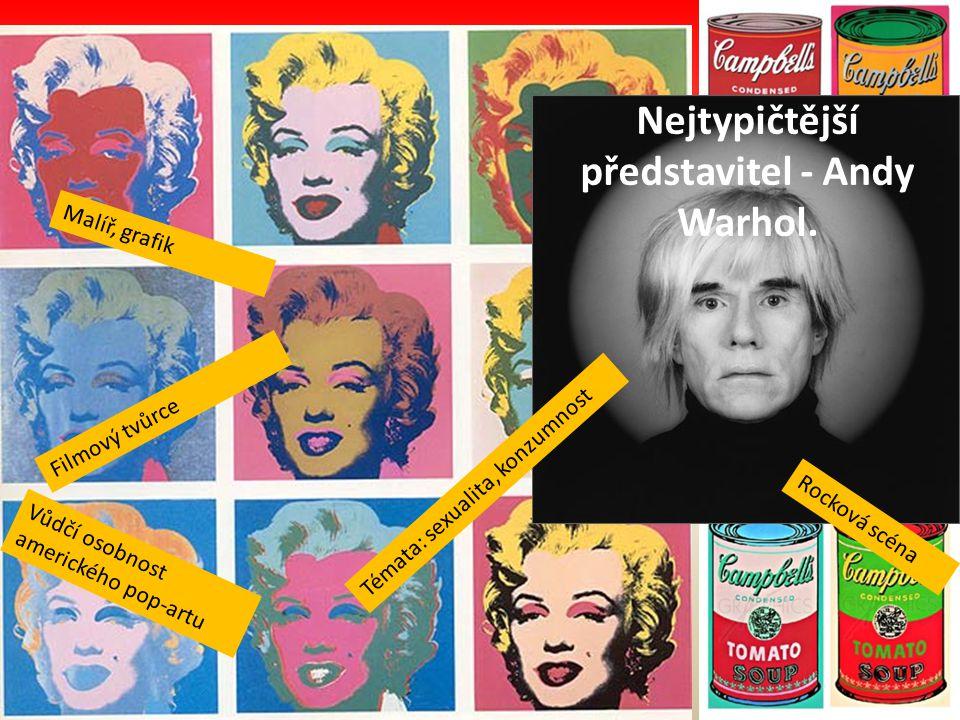 Nejtypičtější představitel - Andy Warhol. Malíř, grafik Filmový tvůrce Vůdčí osobnost amerického pop-artu Témata: sexualita, konzumnost Rocková scéna