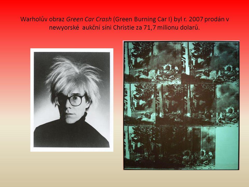 Warholův obraz Green Car Crash (Green Burning Car I) byl r. 2007 prodán v newyorské aukční síni Christie za 71,7 milionu dolarů.