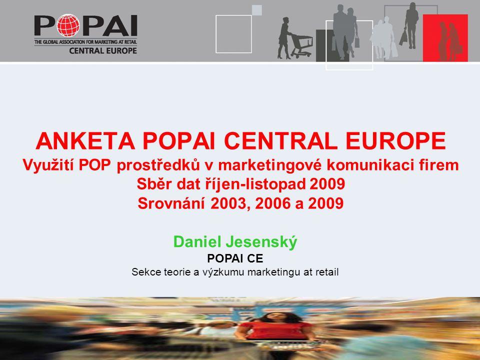 Daniel Jesenský POPAI CE Sekce teorie a výzkumu marketingu at retail ANKETA POPAI CENTRAL EUROPE Využití POP prostředků v marketingové komunikaci firem Sběr dat říjen-listopad 2009 Srovnání 2003, 2006 a 2009