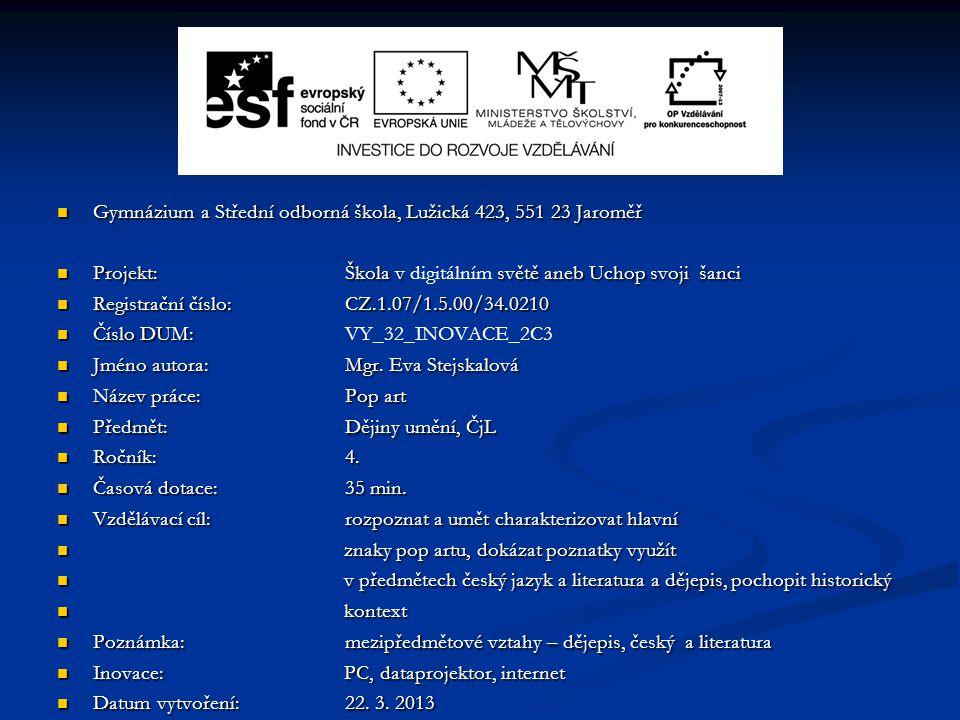 Gymnázium a Střední odborná škola, Lužická 423, 551 23 Jaroměř Gymnázium a Střední odborná škola, Lužická 423, 551 23 Jaroměř Projekt: Škola v světě aneb Uchop svoji šanci Projekt: Škola v digitálním světě aneb Uchop svoji šanci Registrační číslo: CZ.1.07/1.5.00/34.0210 Registrační číslo: CZ.1.07/1.5.00/34.0210 Číslo DUM: Číslo DUM: VY_32_INOVACE_2C3 Jméno autora: Mgr.