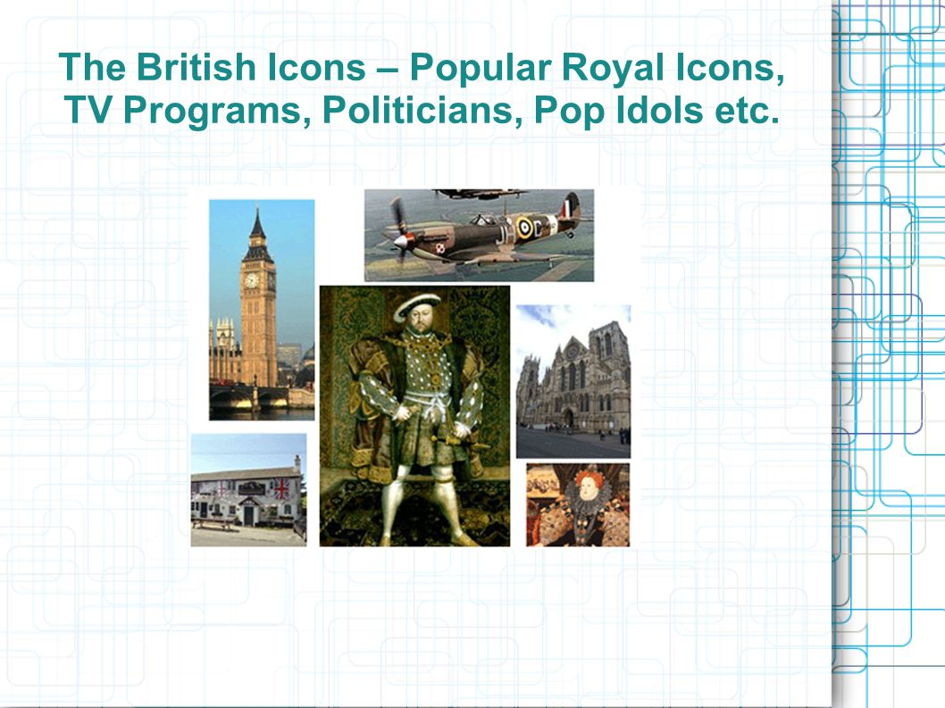 The British Icons – Popular Royal Icons, TV Programs, Politicians, Pop Idols etc.