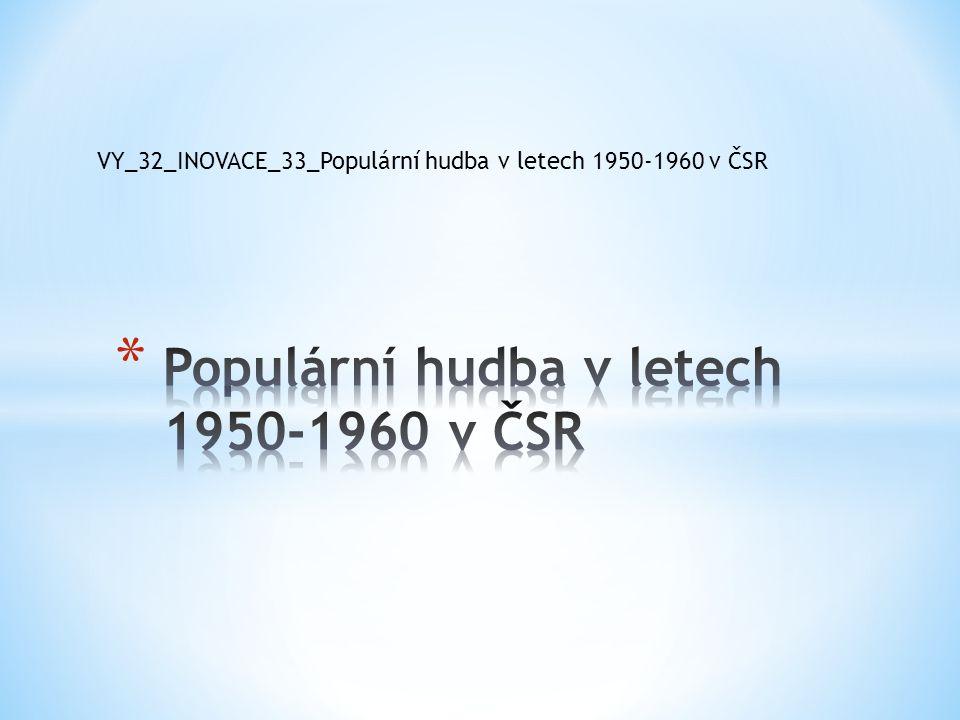 VY_32_INOVACE_33_Populární hudba v letech 1950-1960 v ČSR