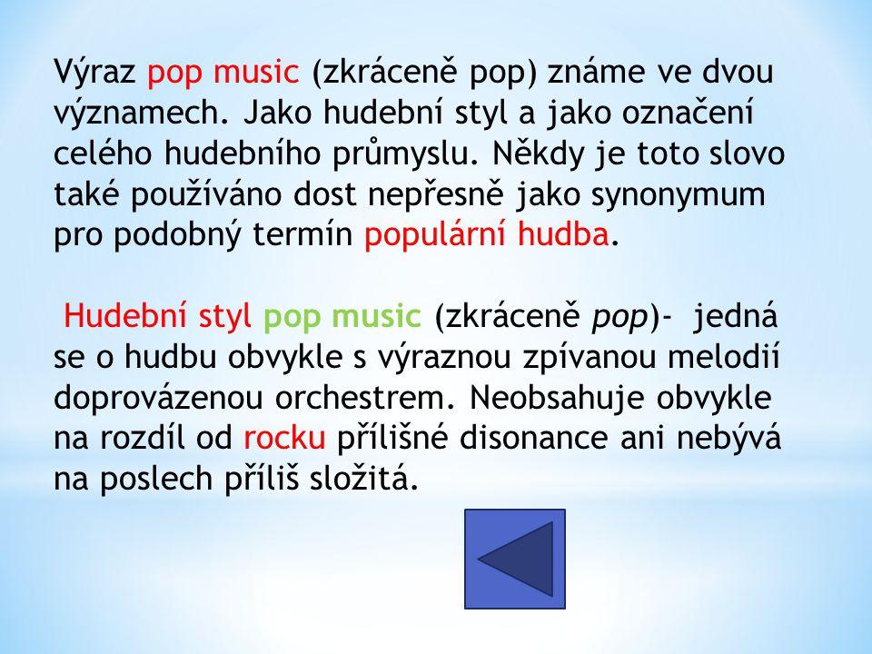 Výraz pop music (zkráceně pop) známe ve dvou významech.