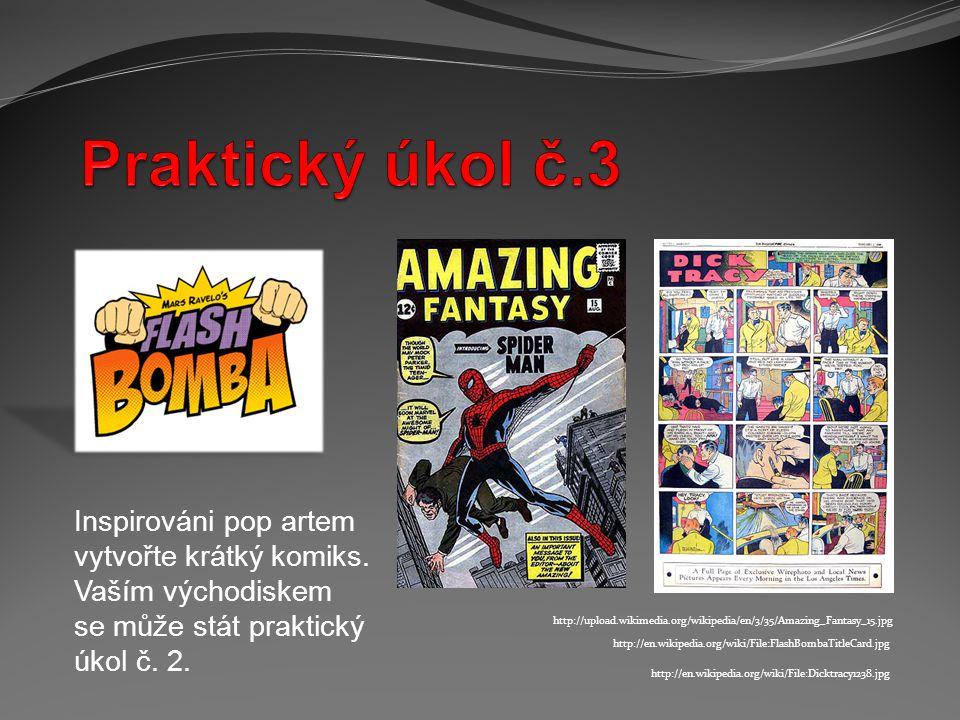 http://en.wikipedia.org/wiki/File:Dicktracy1238.jpg http://upload.wikimedia.org/wikipedia/en/3/35/Amazing_Fantasy_15.jpg Inspirováni pop artem vytvořt