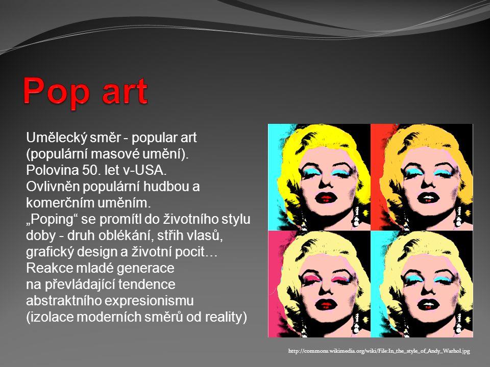 """Umělecký směr - popular art (populární masové umění). Polovina 50. let v-USA. Ovlivněn populární hudbou a komerčním uměním. """"Poping"""" se promítl do živ"""