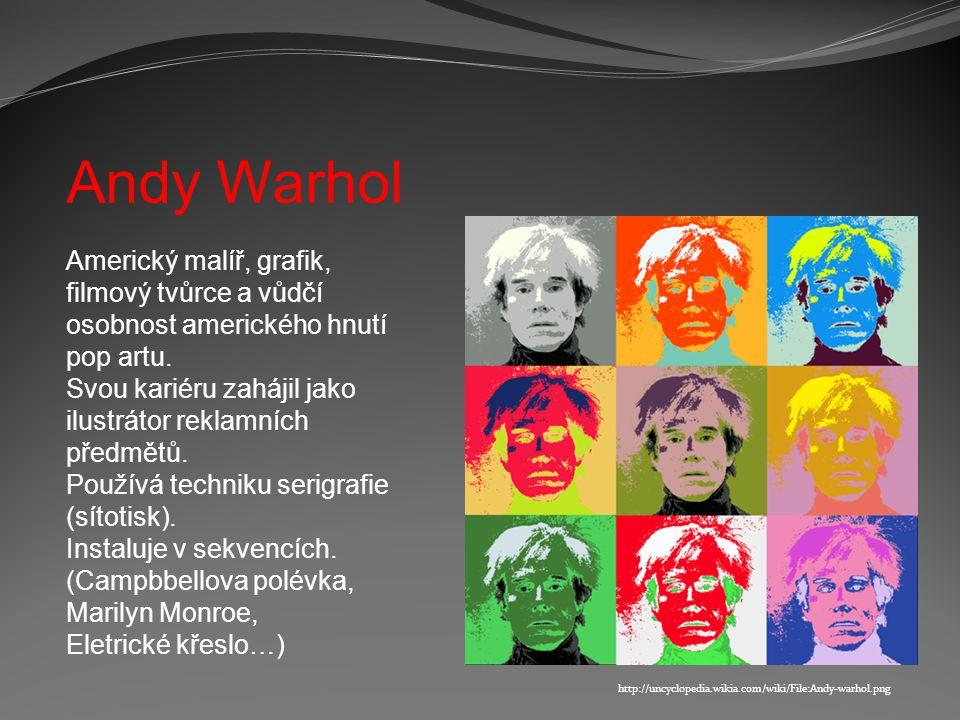 Andy Warhol http://uncyclopedia.wikia.com/wiki/File:Andy-warhol.png Americký malíř, grafik, filmový tvůrce a vůdčí osobnost amerického hnutí pop artu.