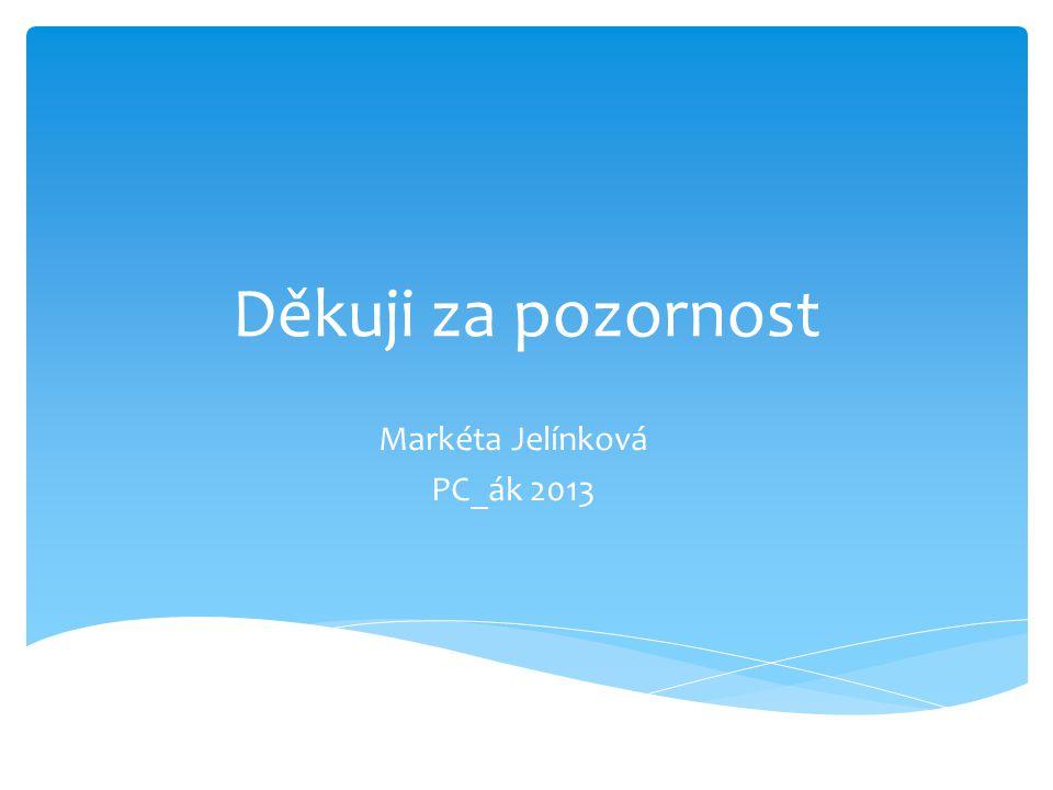 Děkuji za pozornost Markéta Jelínková PC_ák 2013