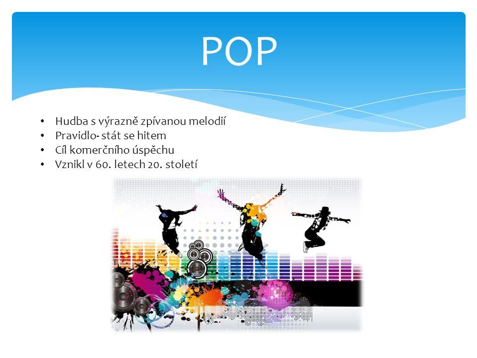 POP Hudba s výrazně zpívanou melodií Pravidlo- stát se hitem Cíl komerčního úspěchu Vznikl v 60. letech 20. století