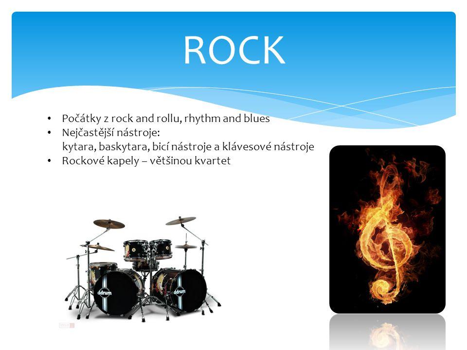 ROCK Počátky z rock and rollu, rhythm and blues Nejčastější nástroje: kytara, baskytara, bicí nástroje a klávesové nástroje Rockové kapely – většinou