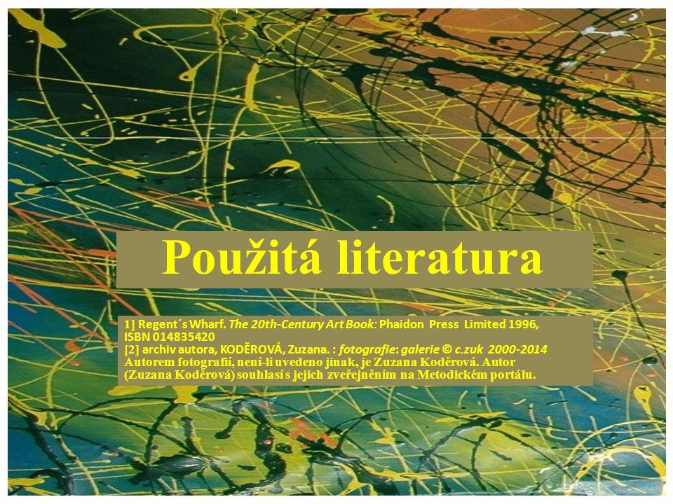 Použitá literatura 1] Regent´s Wharf. The 20th-Century Art Book: Phaidon Press Limited 1996, ISBN 014835420 [2] archiv autora, KODĚROVÁ, Zuzana. : fot