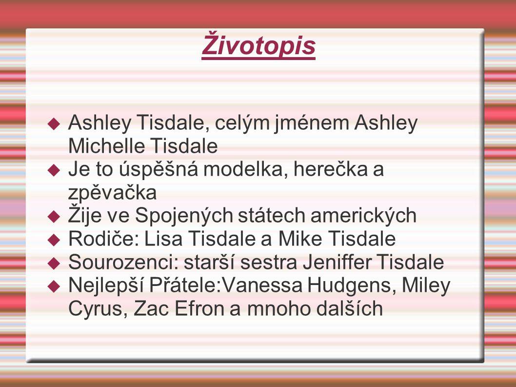 Životopis  Ashley Tisdale, celým jménem Ashley Michelle Tisdale  Je to úspěšná modelka, herečka a zpěvačka  Žije ve Spojených státech amerických  Rodiče: Lisa Tisdale a Mike Tisdale  Sourozenci: starší sestra Jeniffer Tisdale  Nejlepší Přátele:Vanessa Hudgens, Miley Cyrus, Zac Efron a mnoho dalších
