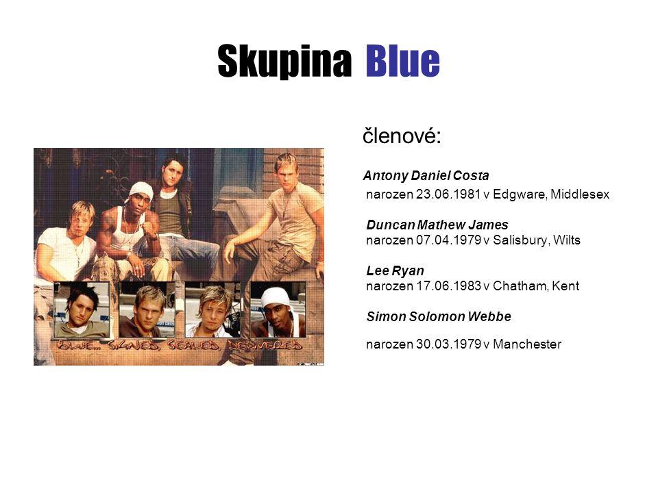 Skupina Blue členové: Antony Daniel Costa narozen 23.06.1981 v Edgware, Middlesex Duncan Mathew James narozen 07.04.1979 v Salisbury, Wilts Lee Ryan n