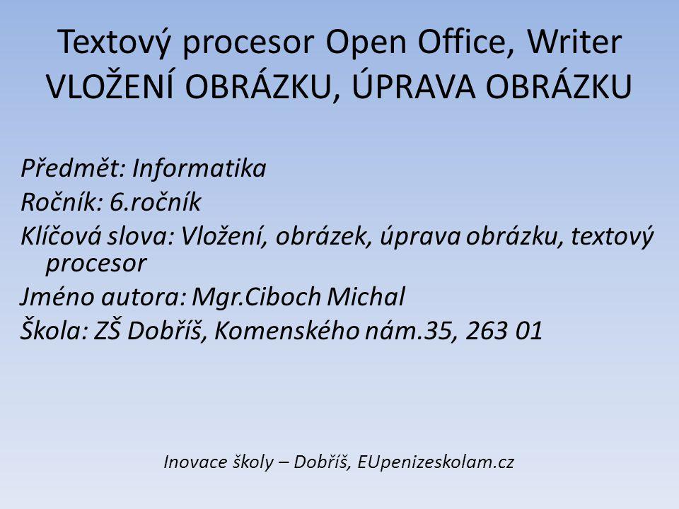 Textový procesor Open Office, Writer VLOŽENÍ OBRÁZKU, ÚPRAVA OBRÁZKU Předmět: Informatika Ročník: 6.ročník Klíčová slova: Vložení, obrázek, úprava obr