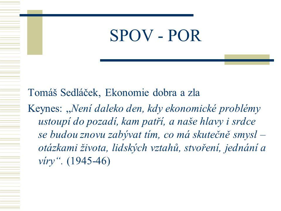 """SPOV - POR Tomáš Sedláček, Ekonomie dobra a zla Keynes: """"Není daleko den, kdy ekonomické problémy ustoupí do pozadí, kam patří, a naše hlavy i srdce se budou znovu zabývat tím, co má skutečně smysl – otázkami života, lidských vztahů, stvoření, jednání a víry ."""