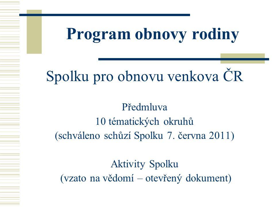 Program obnovy rodiny Spolku pro obnovu venkova ČR Předmluva 10 tématických okruhů (schváleno schůzí Spolku 7.