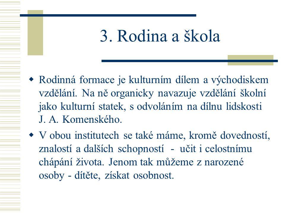 3. Rodina a škola  Rodinná formace je kulturním dílem a východiskem vzdělání.