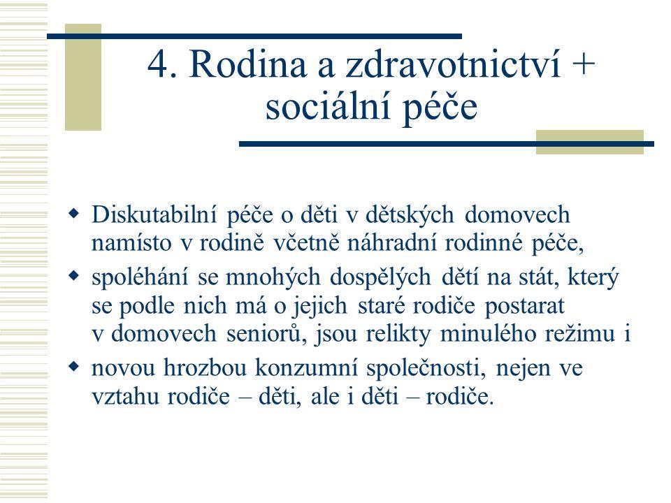 4. Rodina a zdravotnictví + sociální péče  Diskutabilní péče o děti v dětských domovech namísto v rodině včetně náhradní rodinné péče,  spoléhání se
