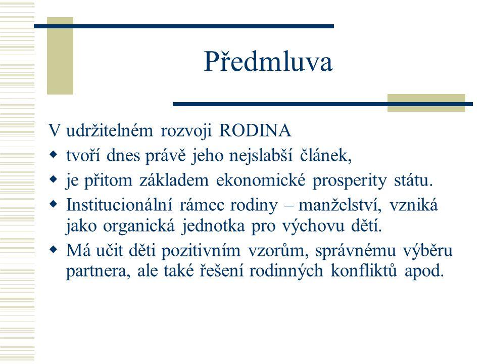 Předmluva V udržitelném rozvoji RODINA  tvoří dnes právě jeho nejslabší článek,  je přitom základem ekonomické prosperity státu.