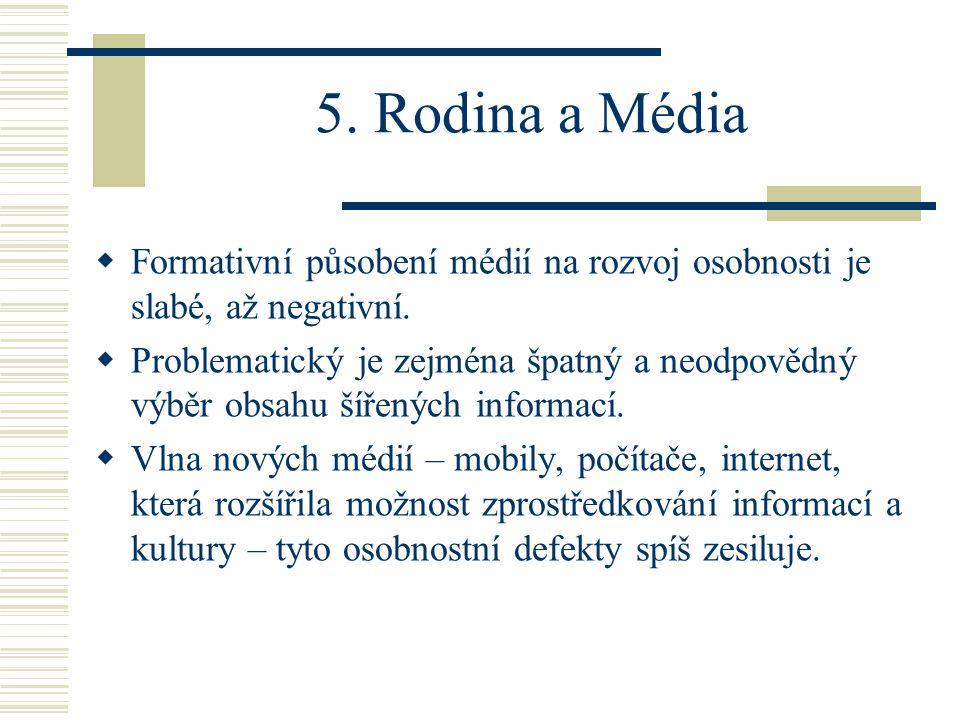 5.Rodina a Média  Formativní působení médií na rozvoj osobnosti je slabé, až negativní.