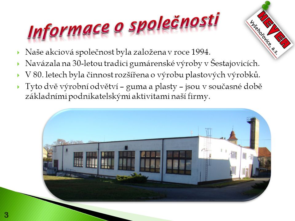 3  Naše akciová společnost byla založena v roce 1994.
