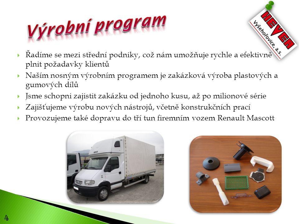 4  Řadíme se mezi střední podniky, což nám umožňuje rychle a efektivně plnit požadavky klientů  Naším nosným výrobním programem je zakázková výroba plastových a gumových dílů  Jsme schopni zajistit zakázku od jednoho kusu, až po milionové série  Zajišťujeme výrobu nových nástrojů, včetně konstrukčních prací  Provozujeme také dopravu do tří tun firemním vozem Renault Mascott