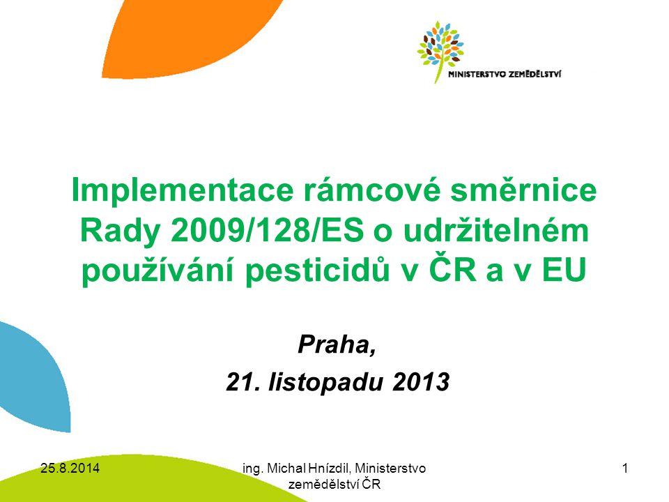 Implementace rámcové směrnice Rady 2009/128/ES o udržitelném používání pesticidů v ČR a v EU Praha, 21.