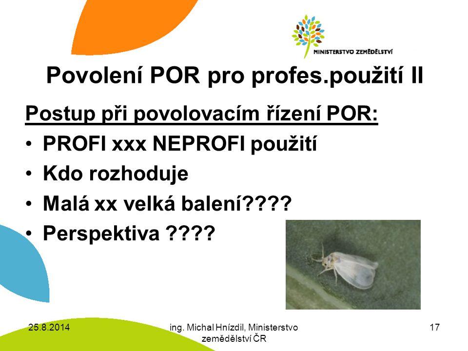 Povolení POR pro profes.použití II Postup při povolovacím řízení POR: PROFI xxx NEPROFI použití Kdo rozhoduje Malá xx velká balení???.
