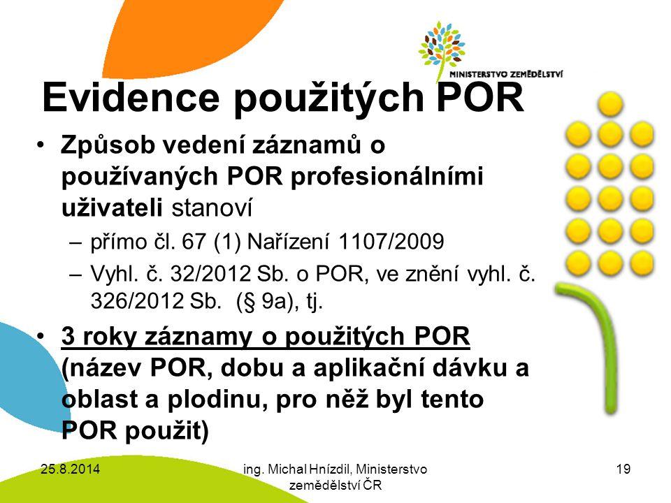 Evidence použitých POR Způsob vedení záznamů o používaných POR profesionálními uživateli stanoví –přímo čl.
