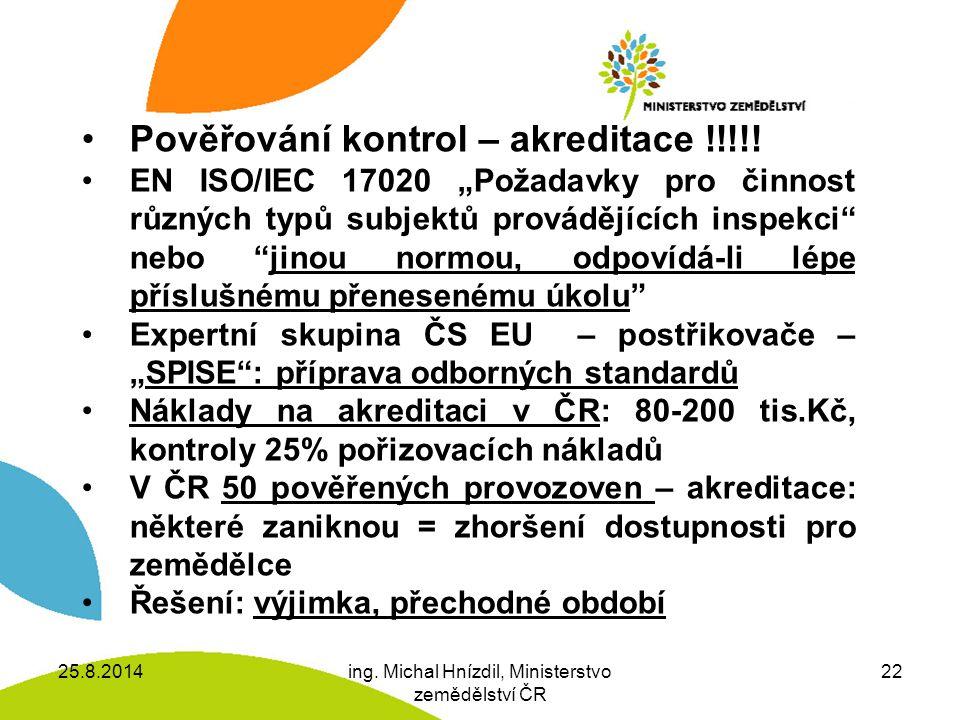 25.8.2014ing.Michal Hnízdil, Ministerstvo zemědělství ČR 22 Pověřování kontrol – akreditace !!!!.