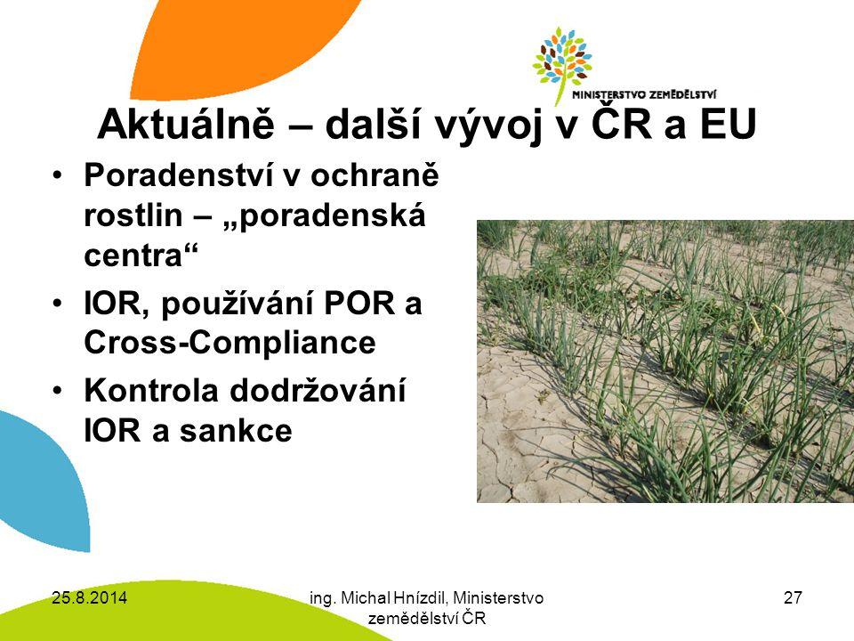 """Aktuálně – další vývoj v ČR a EU Poradenství v ochraně rostlin – """"poradenská centra IOR, používání POR a Cross-Compliance Kontrola dodržování IOR a sankce 25.8.2014ing."""