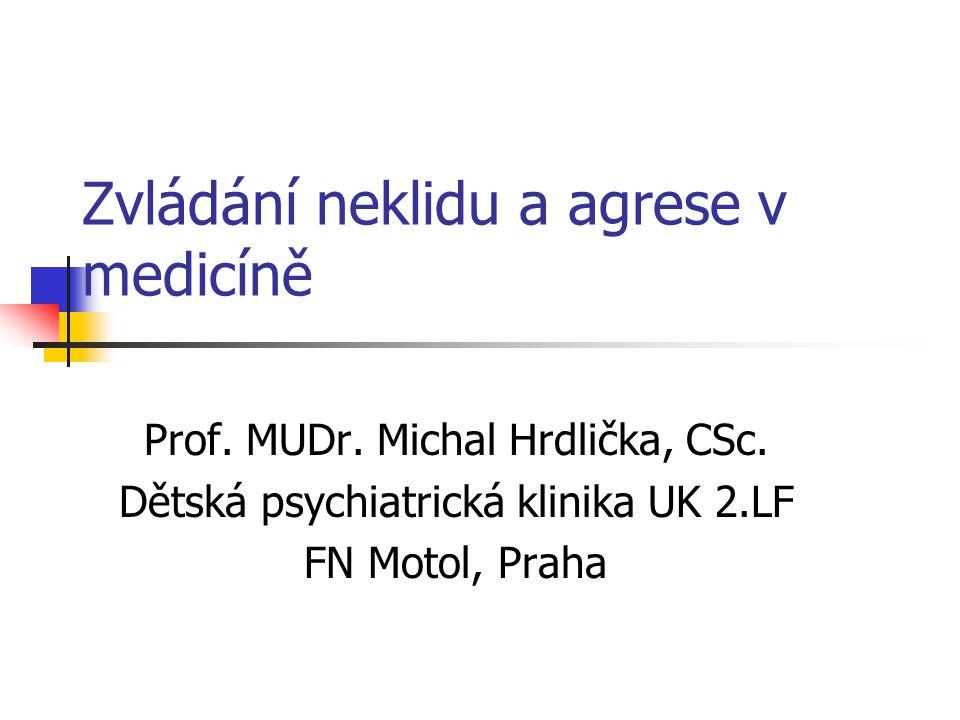 Zvládání neklidu a agrese v medicíně Prof. MUDr. Michal Hrdlička, CSc. Dětská psychiatrická klinika UK 2.LF FN Motol, Praha