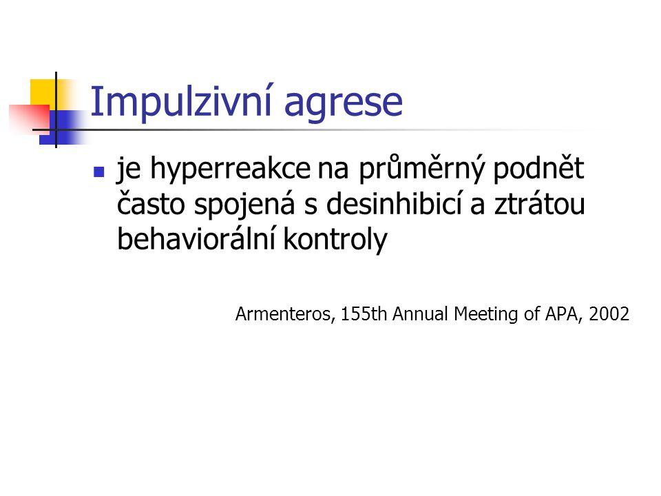 Impulzivní agrese - napříč psychiatrií Impulzivní agrese Psychózy Mánie Explozivní rysy Alk./drogy ADHD Poruchy chování Poruchy osobnosti dle Armenteros,2002