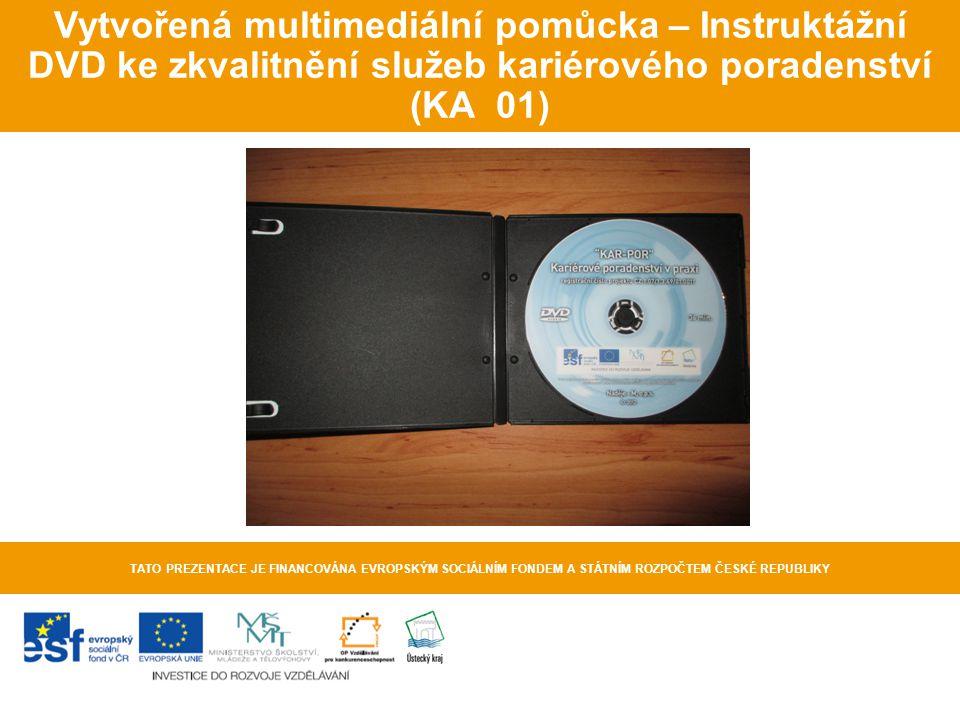 Vytvořená multimediální pomůcka – Instruktážní DVD ke zkvalitnění služeb kariérového poradenství (KA 01) TATO PREZENTACE JE FINANCOVÁNA EVROPSKÝM SOCI