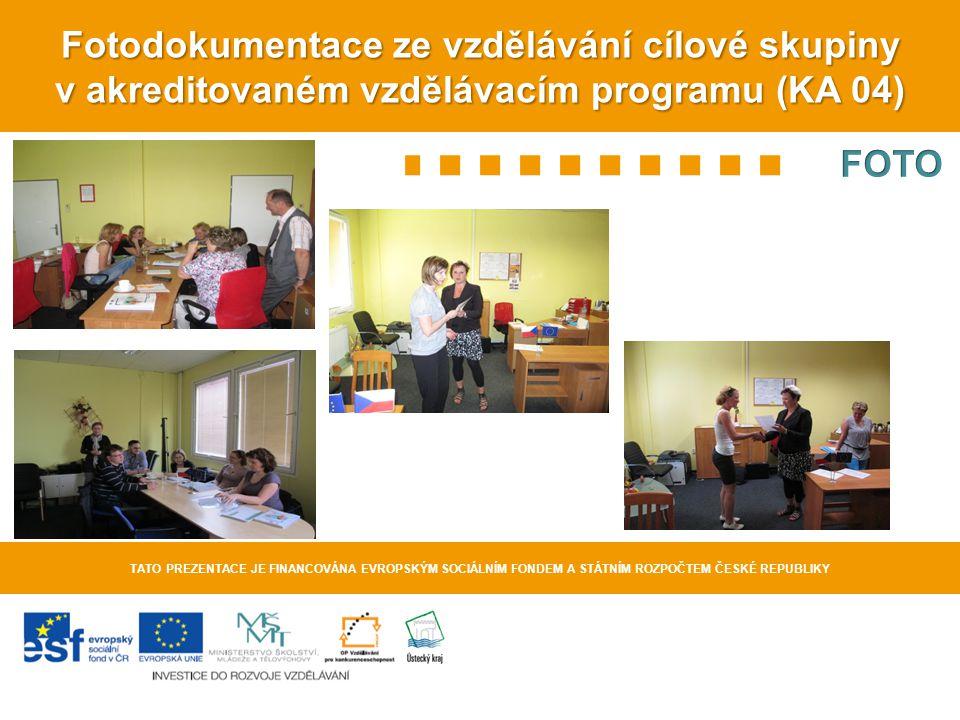 Fotodokumentace ze vzdělávání cílové skupiny v akreditovaném vzdělávacím programu (KA 04) TATO PREZENTACE JE FINANCOVÁNA EVROPSKÝM SOCIÁLNÍM FONDEM A