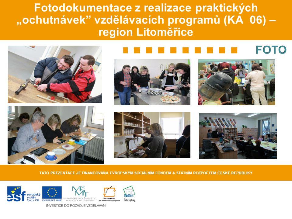 """Fotodokumentace z realizace praktických """"ochutnávek"""" vzdělávacích programů (KA 06) – region Litoměřice TATO PREZENTACE JE FINANCOVÁNA EVROPSKÝM SOCIÁL"""
