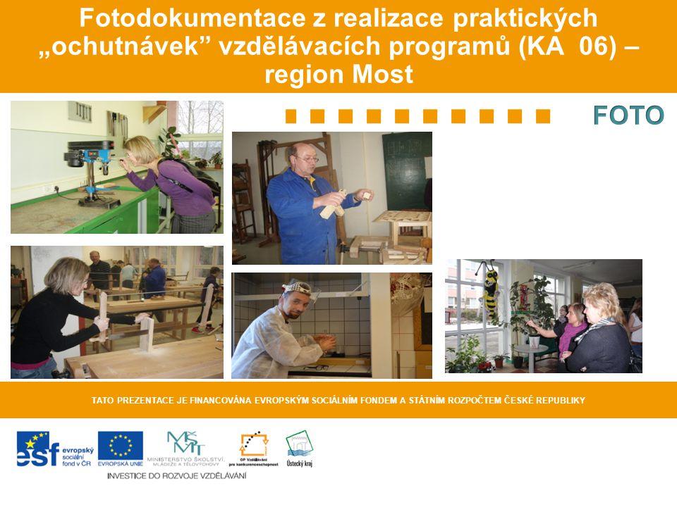 """Fotodokumentace z realizace praktických """"ochutnávek"""" vzdělávacích programů (KA 06) – region Most TATO PREZENTACE JE FINANCOVÁNA EVROPSKÝM SOCIÁLNÍM FO"""