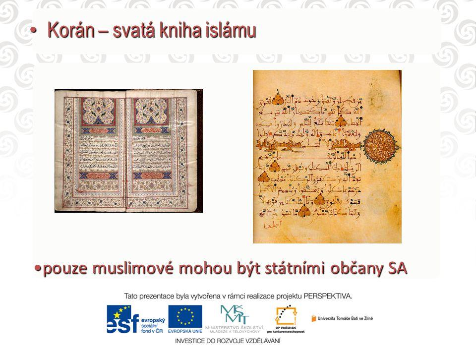 Korán – svatá kniha islámu Korán – svatá kniha islámu pouze muslimové mohou být státními občany SApouze muslimové mohou být státními občany SA