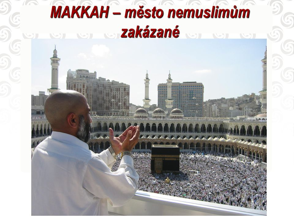 MAKKAH – město nemuslimům zakázané