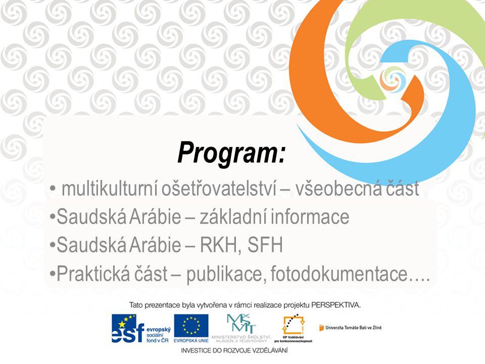 Program: multikulturní ošetřovatelství – všeobecná část Saudská Arábie – základní informace Saudská Arábie – RKH, SFH Praktická část – publikace, foto