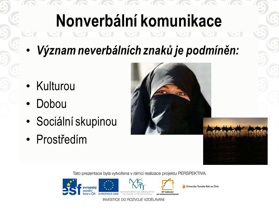 Nonverbální komunikace Význam neverbálních znaků je podmíněn: Kulturou Dobou Sociální skupinou Prostředím