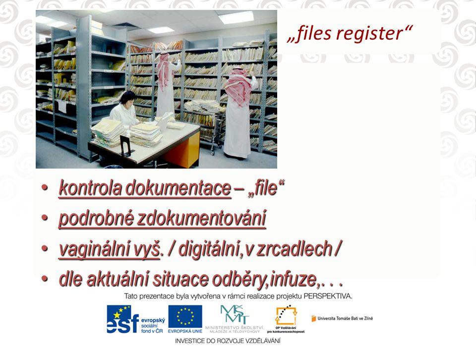 """kontrola dokumentace – """"file"""" kontrola dokumentace – """"file"""" podrobné zdokumentování podrobné zdokumentování vaginální vyš. / digitální,v zrcadlech / v"""