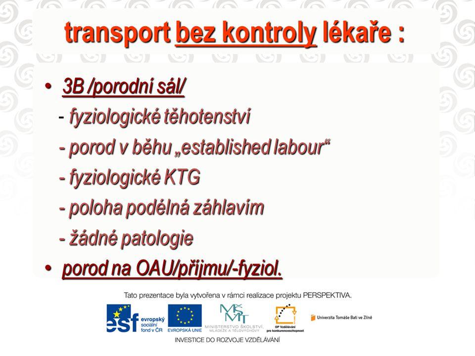"""transport bez kontroly lékaře : 3B /porodní sál/ 3B /porodní sál/ fyziologické těhotenství - fyziologické těhotenství - porod v běhu """"established labour - porod v běhu """"established labour - fyziologické KTG - fyziologické KTG - poloha podélná záhlavím - poloha podélná záhlavím - žádné patologie - žádné patologie porod na OAU/příjmu/-fyziol."""
