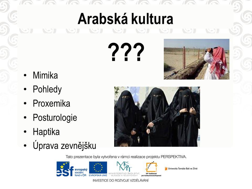 Arabská kultura ??? Mimika Pohledy Proxemika Posturologie Haptika Úprava zevnějšku